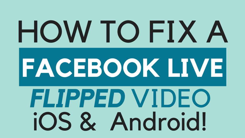How to Fix Facebook Live Flipped Video